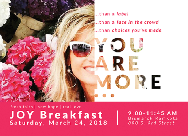 Do you ever feel invisible, discouraged, or forgotten? Then join us for a fresh dose of hope at the JOY Breakfast on 3/24/18 featuring speaker Tammy Maltby on how you are more than your labels and choices. 9:00 - 11:45 AM at Bismarck Ramkota. Tickets $20.